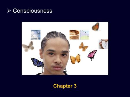  Consciousness Chapter 3.  Consciousness What is consciousness?