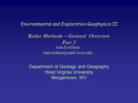 Environmental and Exploration Geophysics II tom.h.wilson Department of Geology and Geography West Virginia University Morgantown,