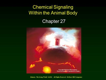 Johnson - The Living World: 3rd Ed. - All Rights Reserved - McGraw Hill Companies Chemical Signaling Within the Animal Body Chapter 27 Copyright © McGraw-Hill.