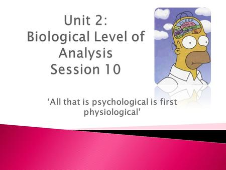 'All that is psychological is first physiological'
