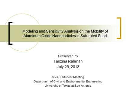 Presented by Tanzina Rahman July 25, 2013 SiViRT Student Meeting Department of Civil and Environmental Engineering University of Texas at San Antonio Modeling.