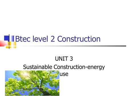 Btec level 2 Construction UNIT 3 Sustainable Construction-energy use.