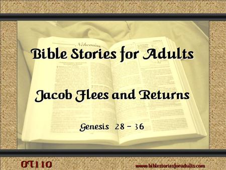 Jacob Flees and Returns Copyright © 2009 www.biblestoriesforadults.com. Use of this material is provided free of charge for use in personal or group Bible.