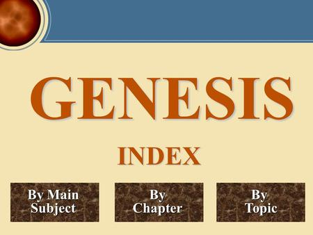 GENESIS By Chapter By Topic By Main By Main Subject INDEX.