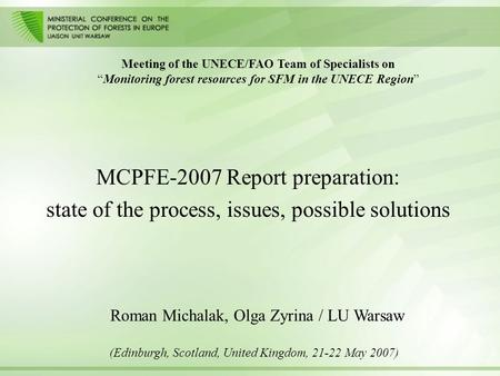 "MCPFE-2007 Report preparation: state of the process, issues, possible solutions Meeting of the UNECE/FAO Team of Specialists on ""Monitoring forest resources."