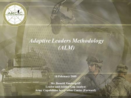 Hard Date Change in Master 1 TRADOC: Where Tomorrow's Victories Begin Adaptive Leaders Methodology (ALM) 18 February 2009 Mr. Donald Vandergriff Leader.