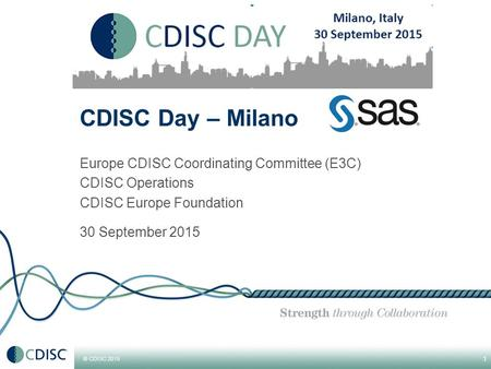 © CDISC 2015 1 CDISC Day – Milano Europe CDISC Coordinating Committee (E3C) CDISC Operations CDISC Europe Foundation 30 September 2015.