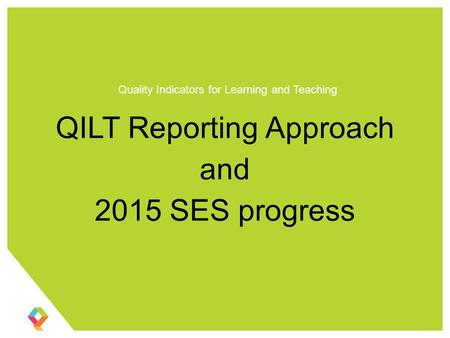 QILT Reporting Approach and 2015 SES progress Quality Indicators for Learning and Teaching.
