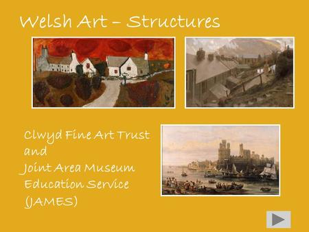 Welsh Art – Structures Clwyd Fine Art Trust and Joint Area Museum Education Service (JAMES)