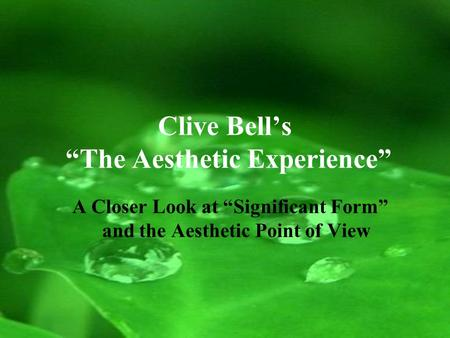 "Clive Bell's ""The Aesthetic Experience"" A Closer Look at ""Significant Form"" and the Aesthetic Point of View."