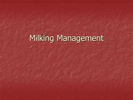 Milking Management. Functions of the Udder Made up of 4 glands called quarters Attatched to the lower abdominal wall by ligmaments Each quarter has a.