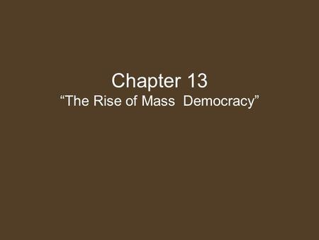 "Chapter 13 ""The Rise of Mass Democracy"". Rise of the Age of Jackson Competition between executive & legislative –Constitutional guidelines –Expressions."