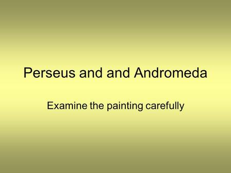 Perseus and and Andromeda Examine the painting carefully.