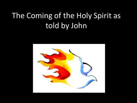 The Coming of the Holy Spirit as told by John. A promise made Has anyone ever made you a promise? Did they keep it? How did you feel when they made the.
