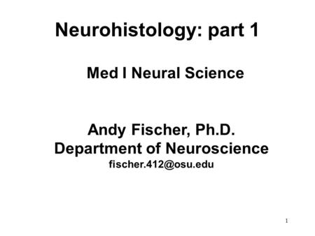 Neurohistology: part 1 1 Med I Neural Science Andy Fischer, Ph.D. Department of Neuroscience