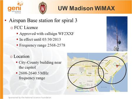 UW Madison WiMAX o Location  City-County building near the capitol  2608-2640.5 MHz frequency range Airspan Base station for spiral 3 o FCC Licence 