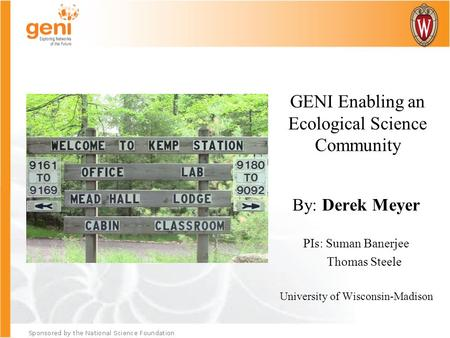 GENI Enabling an Ecological Science Community By: Derek Meyer PIs: Suman Banerjee Thomas Steele University of Wisconsin-Madison.