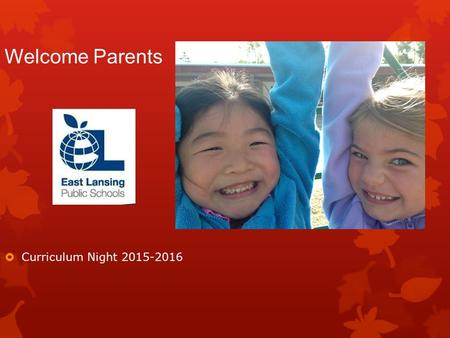  Curriculum Night 2015-2016 Welcome Parents. Daily Schedule Library Fri. 12:15- 12:30 8:45-9:00 Morning Celebration 9:00-9:45Writing 9:45-10:00Calendar.