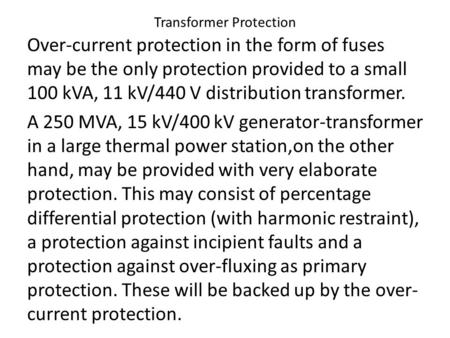 Transformer Protection Over-current protection in the form of fuses may be the only protection provided to a small 100 kVA, 11 kV/440 V distribution transformer.