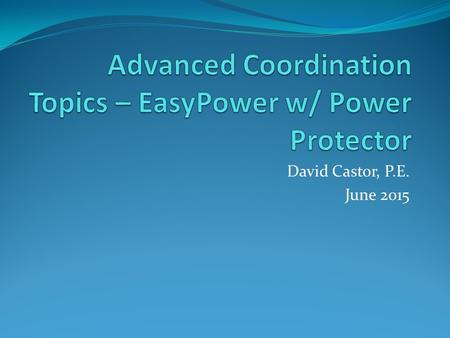 Advanced Coordination Topics – EasyPower w/ Power Protector