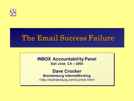 The Email Success Failure INBOX Accountability Panel San Jose, CA – 2004 Dave Crocker Brandenburg InternetWorking INBOX Accountability Panel San Jose,