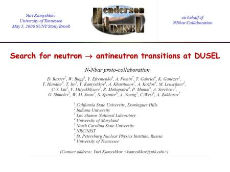 On behalf of NNbar Collaboration Yuri Kamyshkov University of Tennessee May 5, 2006 SUNY Stony Brook Search for neutron  antineutron transitions at DUSEL.