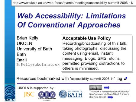 A centre of expertise in digital information managementwww.ukoln.ac.uk Web Accessibility: Limitations Of Conventional Approaches Brian Kelly UKOLN University.
