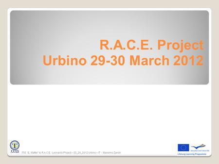 "R.A.C.E. Project Urbino 29-30 March 2012 ITIS ""E. Mattei"" to R.A.C.E. Leonardo Project – 03_29_2012 Urbino – IT - Massimo Zandri."