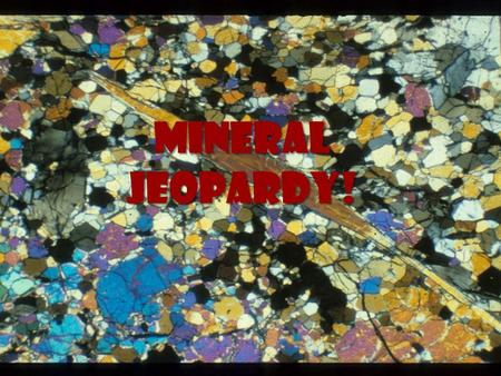 Mineral Jeopardy!. Mineral Jeopardy! What is a Mineral? Formation I D Mining & Uses BLT Chemistry 10 20 30 40 50.