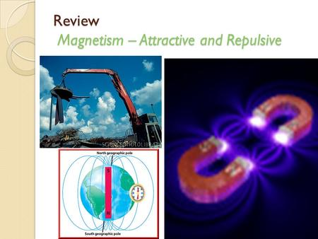Review Magnetism – Attractive and Repulsive How is the concept of magnetism and electricity different? 1. Magnetism is caused by the spinning of electrons.