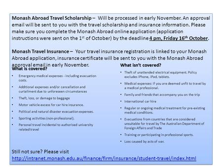 Monash Abroad Travel Scholarship – Will be processed in early November. An approval email will be sent to you with the travel scholarship and insurance.