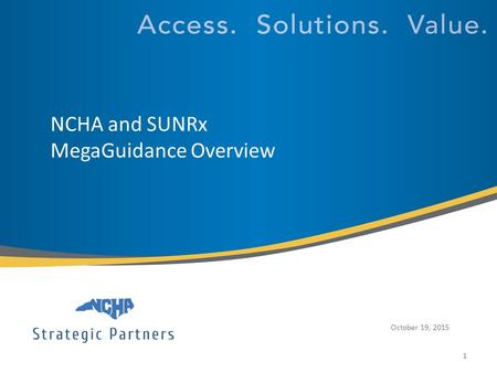 © 2014 SUNRx, Inc. All rights reserved. NCHA and SUNRx MegaGuidance Overview October 19, 2015 1.