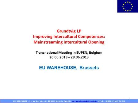 1 EU WAREHOUSE, 7 rue Kerckx, B-1050 Brüssel,   Tel.: 0032-2-644 28 Grundtvig LP Improving Intercultural.