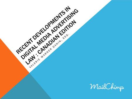 RECENT DEVELOPMENTS IN DIGITAL MEDIA ADVERTISING LAW : CANADIAN EDITION VALERIE WARNER DANIN, ESQ.