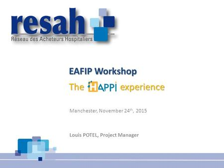 Carole GANDON – 6 May 2014 – Ottaxwa EAFIP Workshop The experience EAFIP Workshop d d The experience Manchester, November 24 th, 2015 Louis POTEL, Project.