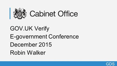GDS G GOV.UK Verify E-government Conference December 2015 Robin Walker GDS.