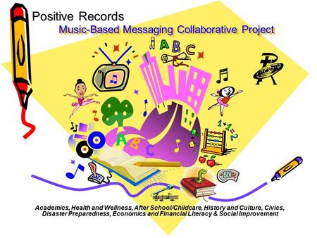 Music-Based Messaging Collaborative Project Academics, Health and Wellness, After School/Childcare, History and Culture, Civics, Disaster Preparedness,