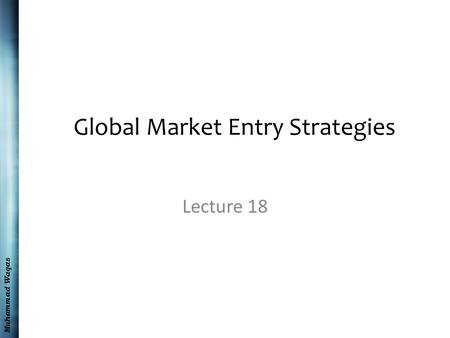 Muhammad Waqas Global Market Entry Strategies Lecture 18.