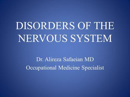 DISORDERS OF THE NERVOUS SYSTEM Dr. Alireza Safaeian MD Occupational Medicine Specialist.