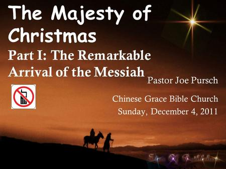 The Majesty of Christmas Part I: The Remarkable Arrival of the Messiah Pastor Joe Pursch Chinese Grace Bible Church Sunday, December 4, 2011.