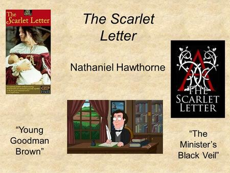 "The Scarlet Letter Nathaniel Hawthorne ""Young Goodman Brown"" ""The Minister's Black Veil"""