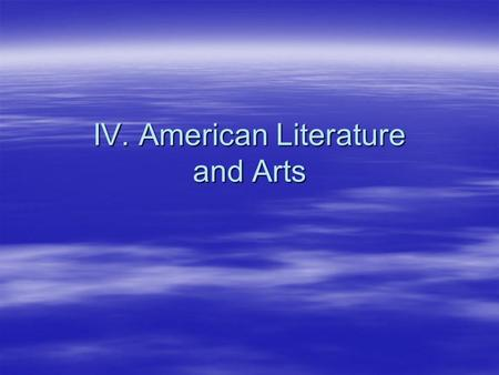 IV. American Literature and Arts. A. An American Culture Develops 1.American themes were developed by writers such as Washington Irving and James Fennimore.