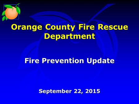 Orange County Fire Rescue Department Fire Prevention Update September 22, 2015.