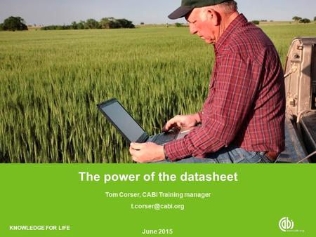 KNOWLEDGE FOR LIFE The power of the datasheet CAB Abstracts (via EbscoHost) Tom Corser, CABI Training manager June 2015.