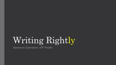 Writing Rightly American Literature 10 th Grade. 10 March 2015 Research Paper Work Day 1. Pass back tests/papers 2. Expectations 3. Complete comma and.