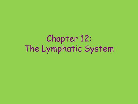 Chapter 12: The Lymphatic System. Functions: – Transports escaped fluids back to blood – Plays essential roles in body defense and resistance to disease.
