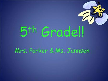 5 th Grade!! Mrs. Parker & Ms. Jannsen. Our Goals To see all students succeed academically, behaviorally and socially. More than 1 year's growth in reading.