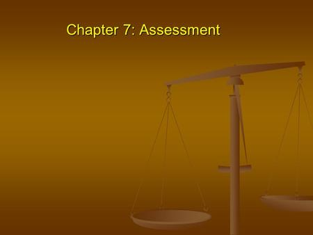 Chapter 7: Assessment. Group Work – Key points 1. Role of assessment, who does it? (pp. 183-186) 2. Components of assessments (pp. 186-190) 3. Keys to.