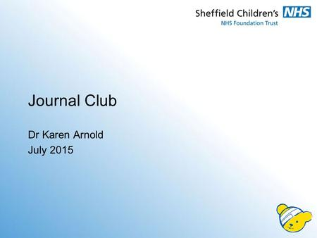 Journal Club Dr Karen Arnold July 2015. Case Scenario 18 month old boy Multiple bruises Knees, shins, right elbow, right hand, forehead Boisterous boy.