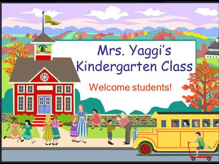 Mrs. Yaggi's Kindergarten Class Welcome students!.
